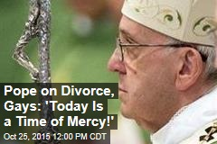 Pope on Divorce, Gays: 'Today Is a Time of Mercy!'
