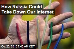 How Russia Could Take Down Our Internet