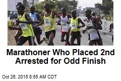 Marathoner Who Placed 2nd Arrested for Odd Finish