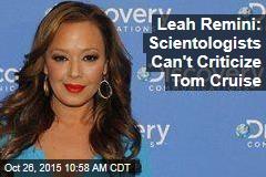 Leah Remini: Scientologists Can't Criticize Tom Cruise