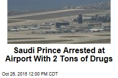 Saudi Prince Arrested at Airport With 2 Tons of Drugs