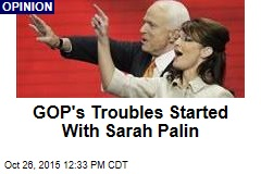 GOP's Troubles Started With Sarah Palin