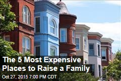 The 5 Most Expensive Places to Raise a Family