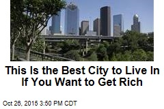 This Is the Best City to Live In If You Want to Get Rich