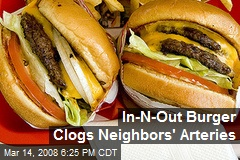 In-N-Out Burger Clogs Neighbors' Arteries