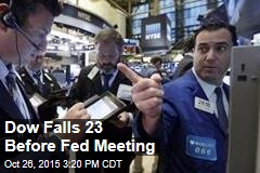 Dow Falls 23 Before Fed Meeting