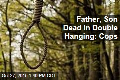 Father, Son Dead in Double Hanging: Cops