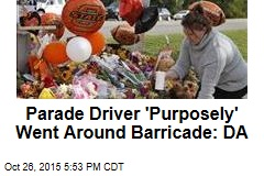 Parade Driver 'Purposely' Went Around Barricade: DA