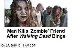 Man Kills 'Zombie' Friend After Walking Dead Binge
