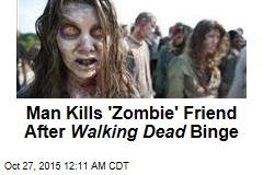 Man Kills 'Zombie' Friend After Walking Dead Binge