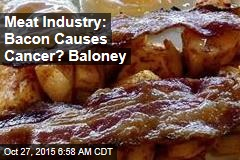 Meat Industry: Bacon Causes Cancer? Baloney