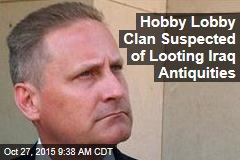 Hobby Lobby Clan Suspected of Looting Iraq Antiquities