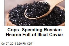 Cops: Speeding Russian Hearse Full of Illicit Caviar