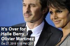It's Over for Halle Berry, Olivier Martinez