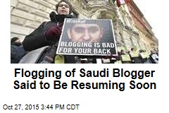 Flogging of Saudi Blogger Said to Be Resuming Soon