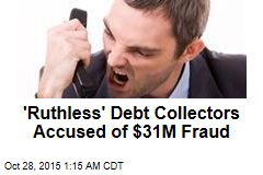 'Ruthless' Debt Collectors Accused of $31M Fraud