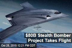 $80B Stealth Bomber Project Takes Flight