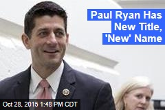 Paul Ryan Has New Title, 'New' Name