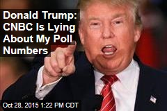 Donald Trump: CNBC Is Lying About My Poll Numbers
