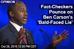 Fact-Checkers Pounce on Ben Carson's 'Bald-Faced Lie'