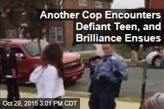 Another Cop Encounters Defiant Teen, and Brilliance Ensues