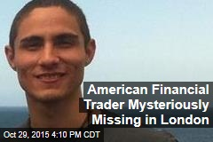 American Financial Trader Mysteriously Missing in London