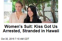 Women's Suit: Kiss Got Us Arrested, Stranded in Hawaii