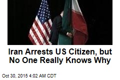 Iran Arrests Oil Exec With US Passport