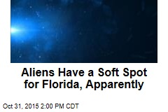 Aliens Have a Soft Spot for Florida, Apparently