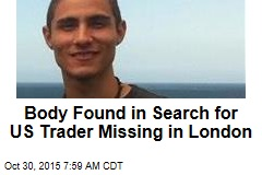 Body Found in Search for US Trader Missing in London