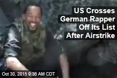 US Crosses German Rapper Off Its List After Airstrike
