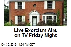 Live Exorcism Airs on TV Friday Night