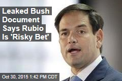 Leaked Bush Document Says Rubio Is 'Risky Bet'