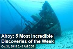 Ahoy: 5 Most Incredible Discoveries of the Week
