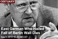 East German Who Hailed Fall of Berlin Wall Dies