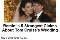 Remini's 5 Strangest Claims About Tom Cruise's Wedding