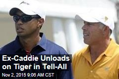 Ex-Caddie Unloads on Tiger in Tell-All