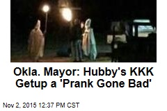 Okla. Mayor: Hubby's KKK Get-Up a 'Prank Gone Bad'