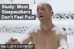 Study: Most Sleepwalkers Don't Feel Pain
