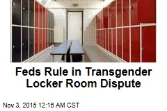 Feds Rule in Transgender Locker Room Dispute