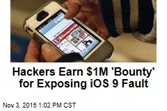 Hackers Earn $1M 'Bounty' for Exposing iOS 9 Fault