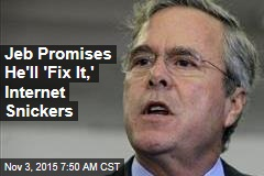 Jeb Promises He'll 'Fix It,' Internet Snickers