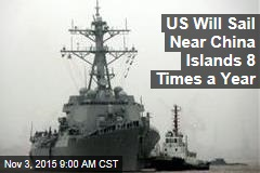US Will Sail Near China Islands 8 Times a Year