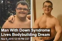 Man With Down Syndrome Lives Bodybuilding Dream