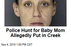 Police Hunt for Baby Mom Allegedly Put in Creek