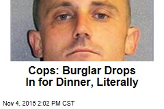 Cops: Burglar Drops In for Dinner, Literally