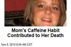 Mom's Habit Contributed to Her Death