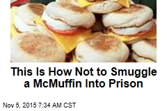 This Is How Not to Smuggle a McMuffin Into Prison