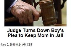 Judge Turns Down Boy's Plea to Keep Mom in Jail