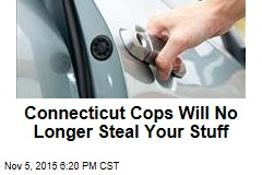 Connecticut Cops Will No Longer Steal Your Stuff